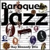 Ray Kennedy Trio - Baroque Jazz