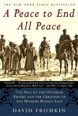 A Peace to End All Peace: The Fall of the Ottoman Empire and the Creation of the Mode...