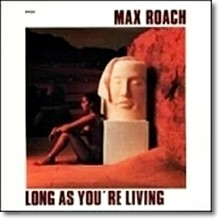 Max Roach - Long As You're Living
