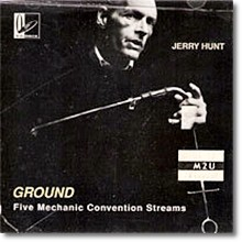 Jerry Hunt - Ground: Five Mechanic Convention Streams (수입/미개봉)
