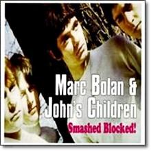 Marc Bolan & John's Children - Smashed Blocked!