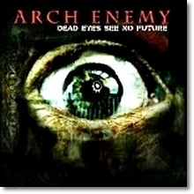 Arch Enemy - Dead Eyes See No Future (수입)