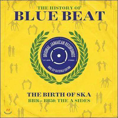 The History Of Blue Beat - The Birth Of Ska [BB26 - BB50: The A Sides] (히스토리 오브 블루 비트 - 스카의 탄생) [2LP]