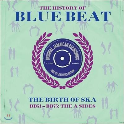 The History Of Blue Beat - The Birth Of Ska [BB51 - BB75: The A Sides] (히스토리 오브 블루 비트 - 스카의 탄생) [2LP]