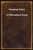 Perpetual Peace A Philosophical Essay