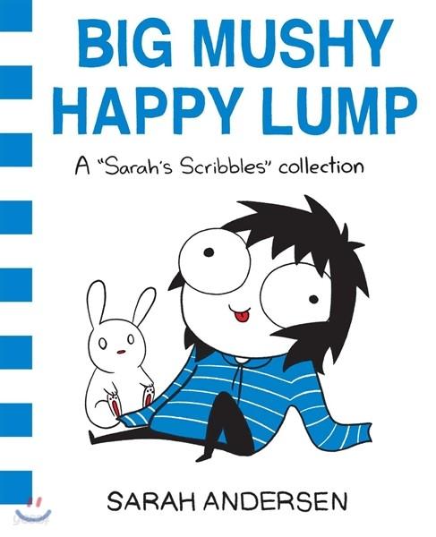 Big Mushy Happy Lump, 2: A Sarah's Scribbles Collection