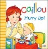 Caillou : Hurry Up!