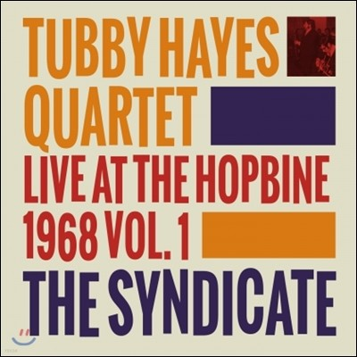 Tubby Hayes Quartet (터비 해이즈 쿼텟) - The Syndicate: Live At the Hopbine 1968 Vol.1 [LP]
