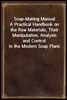 Soap-Making Manual<br/>A Practical Handbook on the Raw Materials, Their Manipulation, Analysis and Control in the Modern Soap Plant.
