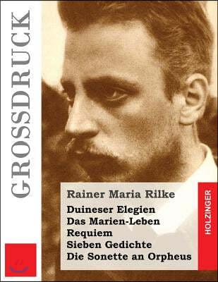 Duineser Elegien / Das Marien-Leben / Requiem / Sieben Gedichte / Die Sonette an Orpheus (Gro?druck)