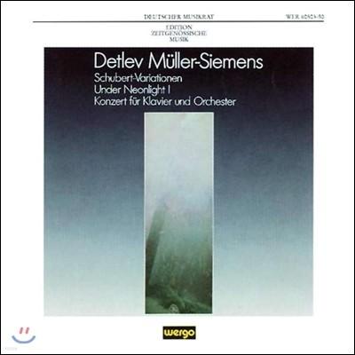 Manfred Reichert 데틀레프 뮐러-지멘스: 슈베르트 변주곡, 네온 빛 밑에서 I, 피아노 협주곡 (Detlev Muller-Siemens: Variations after Schubert, Under Neonlight I)