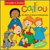 Caillou : My Book of Great Adventures