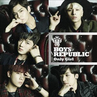 소년공화국 (Boys Republic) - Only Girl (CD+DVD) (초회한정반 A)