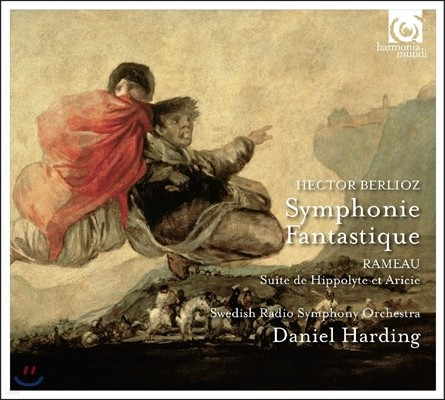 Daniel Harding 베를리오즈: 환상 교향곡 / 라모: 이폴리트와 아리시 모음곡 - 다니엘 하딩, 스웨덴 방송 교향악단 (Berlioz: Symphonie Fantastique / Rameau: Suite de Hippolyte et Aricie)