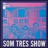 Som Tres (�� Ʈ����) - Som Tres Show (�� Ʈ���� ��)