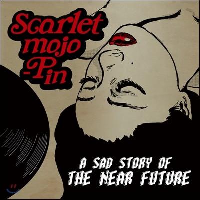 스칼렛 모조핀 (Scarlet mojo-Pin) - A Sad Story Of The Near Future