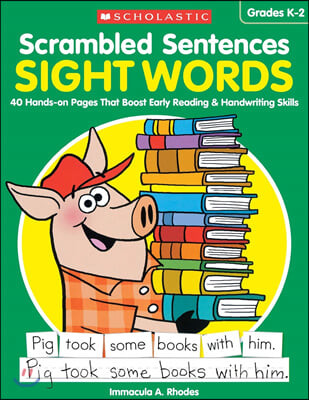Scrambled Sentences: Sight Words: 40 Hands-On Pages That Boost Early Reading & Handwriting Skills