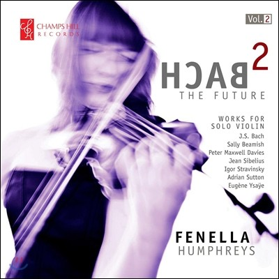 Fenella Humphreys 바흐 투 더 퓨처 2집 - 무반주 바이올린 작품집 (Bach 2 The Future Vol. 2 - Works for Solo Violin) 페넬라 험프리스