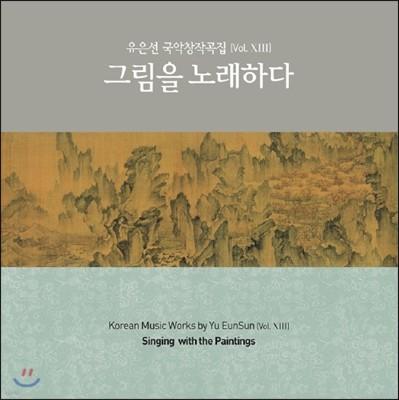 유은선 국악 창작곡집 Vol.13 - 그림을 노래하다 (Korean Music Works by Yu EunSun Vol.XIII - Singing with the Paintings)