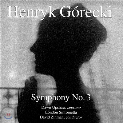 David Zinman / Dawn Upshaw 헨릭 고레츠키: 교향곡 3번 '슬픔의 노래' (Henryk Gorecki: Symphony No.3) 돈 업쇼, 런던 신포니에타, 데이비드 진만