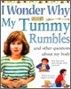 I Wonder Why #07 : My Tummy Rumbles and Other Questions about My Body