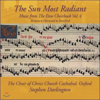 Christ Church Cathedral Choir Oxford 이튼 합창집의 음악 4권 - 가장 빛나는 태양 (Music from the Eton Choirbook Vol.4 - The Sun Most Radiant: Browne / Horwood / Stratford)