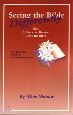 Seeing the Bible Differently: How a Course in Miracles Views the Bible