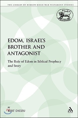 Edom, Israel's Brother and Antagonist: The Role of Edom in Biblical Prophecy and Story