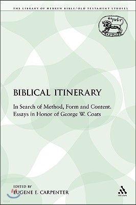 A Biblical Itinerary: In Search of Method, Form and Content. Essays in Honor of George W. Coats