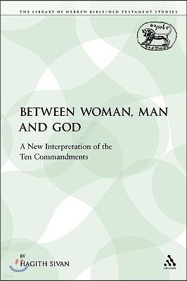 Between Woman, Man and God: A New Interpretation of the Ten Commandments