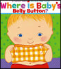 Where Is Baby's Belly Button? : A Lift-the-Flap Book