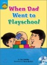 Sunshine Readers Level 3 : When Dad Went to Playschool (Book & CD)