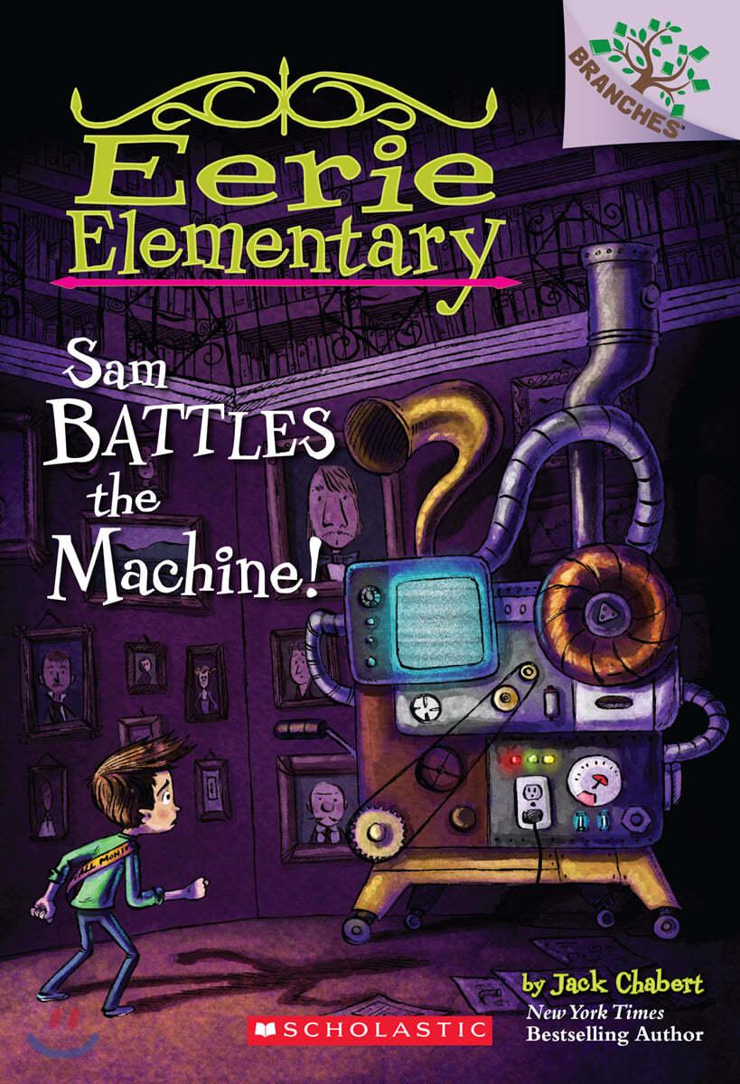 Branches / Eerie Elementary #6: Sam Battles the Machine!