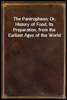 The Pantropheon; Or, History of Food, Its Preparation, from the Earliest Ages of the World