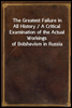 The Greatest Failure in All History / A Critical Examination of the Actual Workings of Bolshevism in Russia