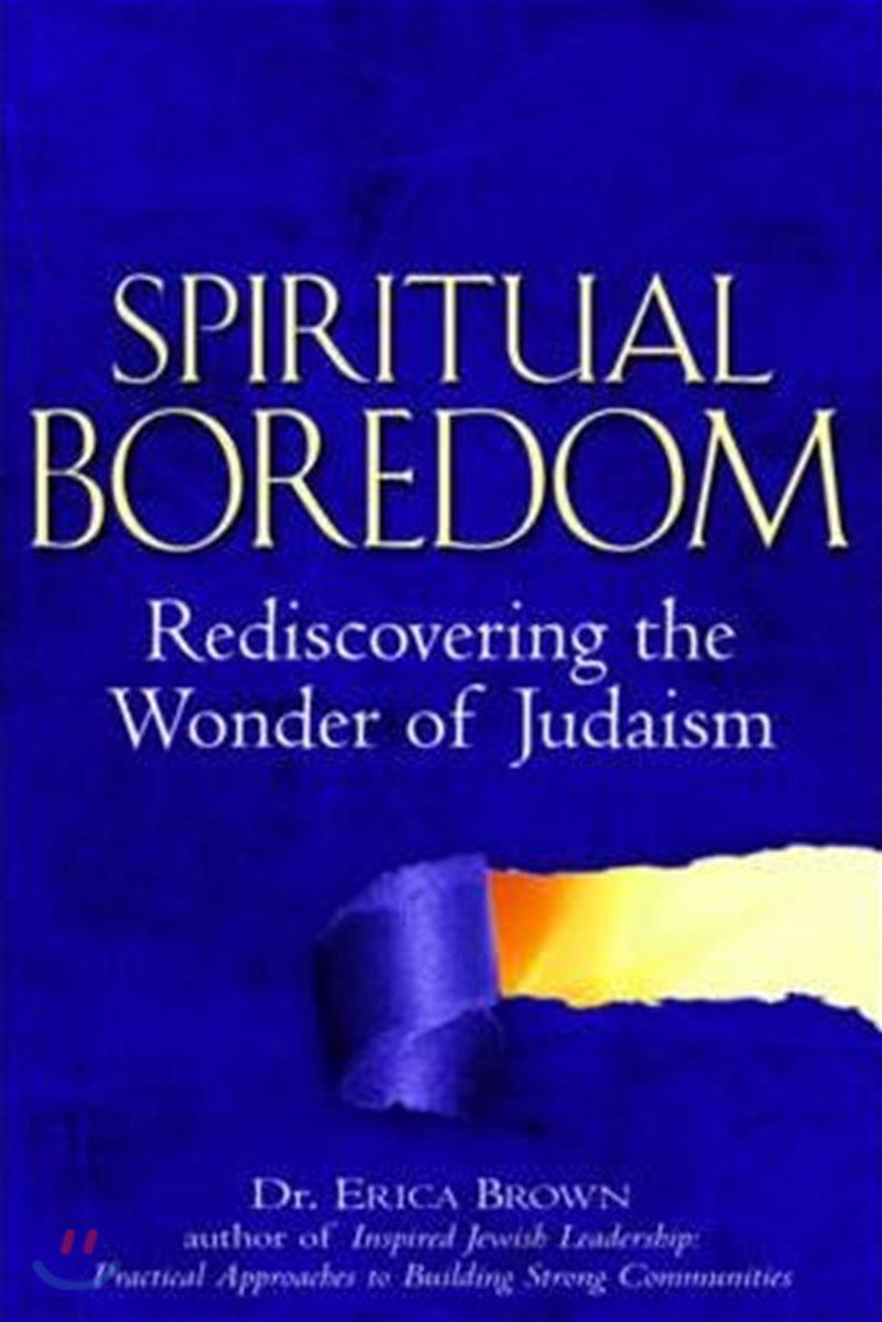 Spiritual Boredom: Rediscovering the Wonder of Judaism