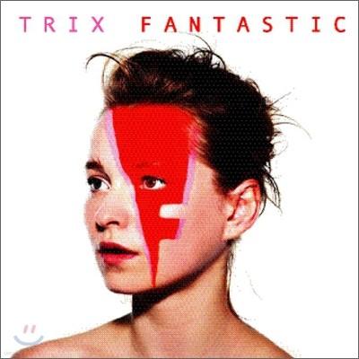 Trix - Fantastic