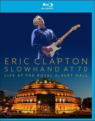 Eric Clapton (에릭 클랩튼) - Slowhand At 70: Live At The Royal Albert Hall (2015년 로열 앨버트 홀 라이브) [Blu-Ray]