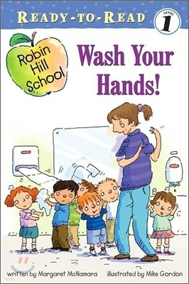 Ready-To-Read Level 1 : (Robin Hill School) Wash Your Hands