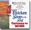 Chicken Soup for the Soul : Cartoons for Moms