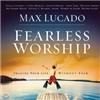 Max Lucado - Fearless Worship