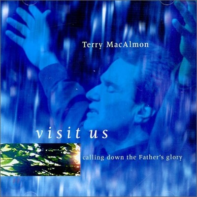Terry MacAlmon - Visit Us: Calling Down The Father's Glory