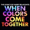 Harry Belafonte (해리 벨라폰테) - The Legacy of Harry Belafonte: When Colors Come Together
