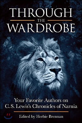 Through the Wardrobe: Your Favorite Authors on C.S. Lewis's Chronicles of Narnia