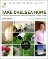 RHS Take Chelsea Home : Practical Inspiration from the Chelsea Flower Show