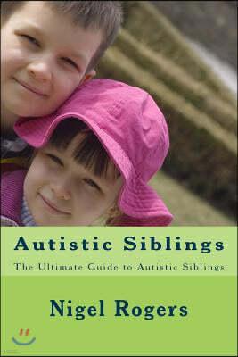 Autistic Siblings: The Ultimate Guide to Autistic Siblings