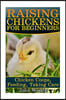 Raising Chickens for Beginners: Chicken Coops, Feeding, Taking Care: (Chicken COOP Plans, Building Chicken Coops)
