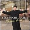 Pere Michel-Marie (페르 미쉘-마리) - Bonjour La Vie! (봉주르 라 비!)