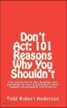 Don't Act: 101 Reasons Why You Shouldn't
