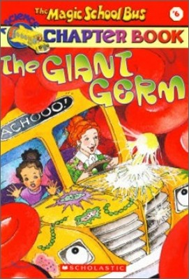 The Magic School Bus Science Chapter Book #6 : The Giant Germ